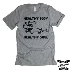 Healthy Body Healthy Soul T shirt Unisex. Funny Pet Lover Gift. Gift Funny.