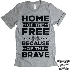 Home Of The Free Because Of The Brave Shirt. July 4th Tee. Independence Day Shirt.