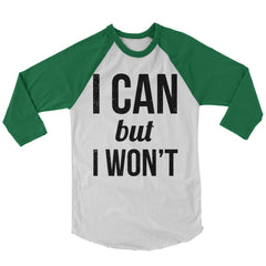 I Can But I Won't Baseball Shirt