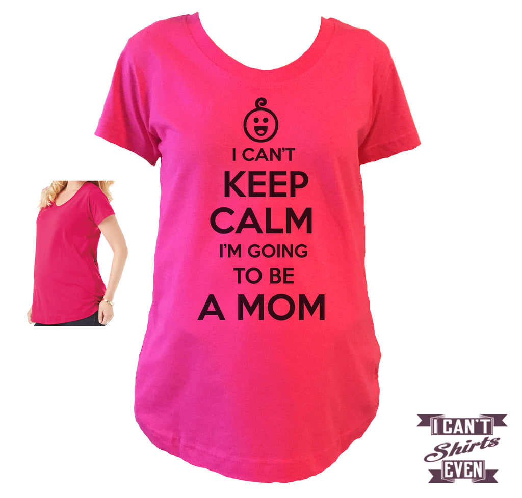 Maternity Shirt. I Can't Keep Calm I'm Going To Be A Mom. Tee. Mom To Be Shirt. Pregnancy Shirt. Expecting T-shirt.