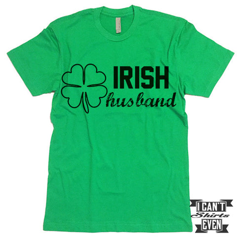 Irish Husband Shirt. St. Patrick's Day T Shirt. St. Patrick's Shirts. Unisex Tee.