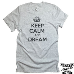 Keep Calm And Dream T-shirt  Funny Tee. Personalized T-shirt.