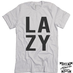Lazy T shirt. Funny Tee. Customized T-shirt. Unisex.