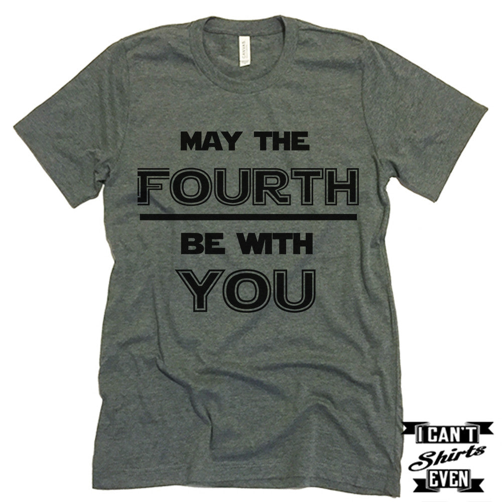 801c78cc May The Fourth Be With You. July 4th T shirt. Independence Day Unisex – I  Can't Even Shirts