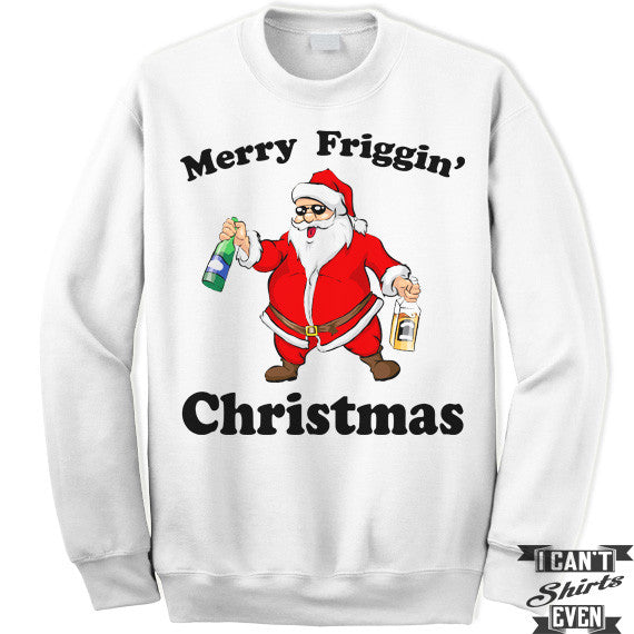 Merry Friggin Christmas.Merry Friggin Christmas Sweatshirt Drunk Santa Sweater Funny Christmas Unisex