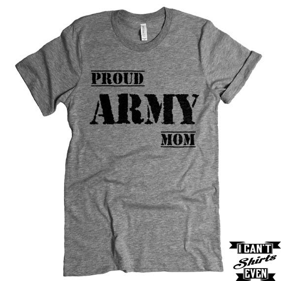 Proud Army Mom T-shirt. Proud Army Mom. Gift Shirt. Patriotic Tee. Support the Army.
