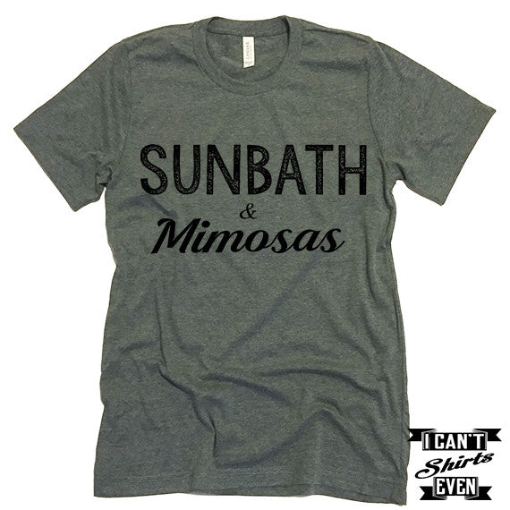 Sunbath and Mimosas Unisex T shirt.