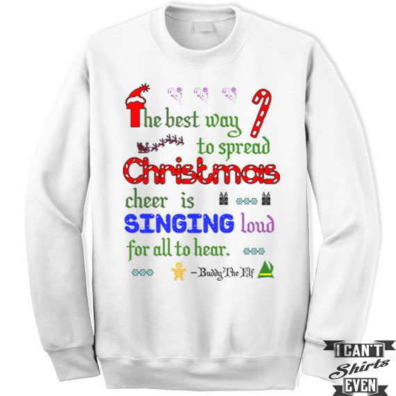 The Best Way To Spread Christmas Cheer.Buddy The Elf Sweatshirt The Best Way To Spread Christmas Cheer Is Singing Loud For All To Hear Unisex Sweater