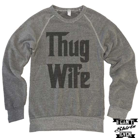 Thug Wife Sweatshirt. Eco-Fleece Unisex Sweatshirt. Thug Wife Shirt.