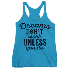 Dreams Don't Work Unless You Do Racerback Tank Top.