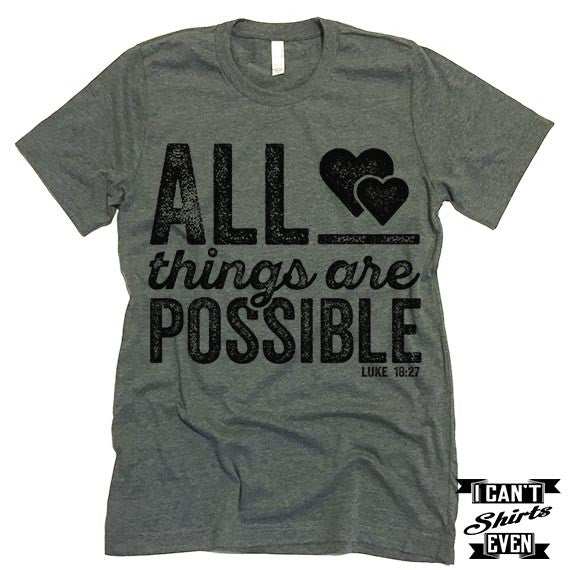 All Things Are Possible T-Shirt. Luke.