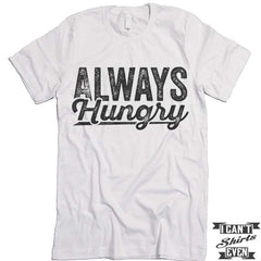 Always Hungry T shirt.