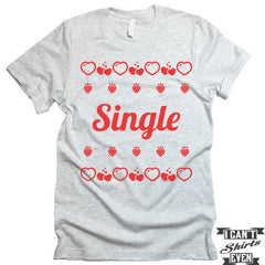 Single. Valentine's Day Shirt. Tee Shirt. Crew Neck T-shirt