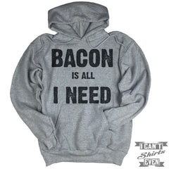 Bacon Is All I Need Hoodie.