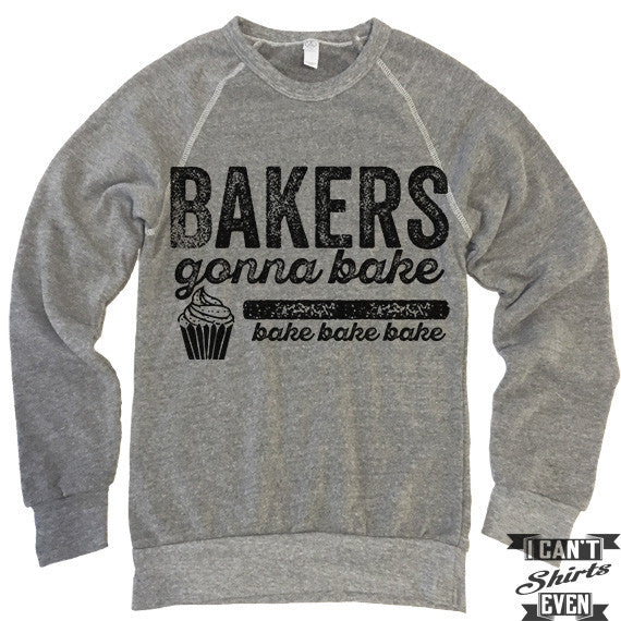 Bakers Gonna Bake Sweatshirt.