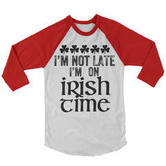 I'm Not Late I'm On Irish Time Baseball Shirt