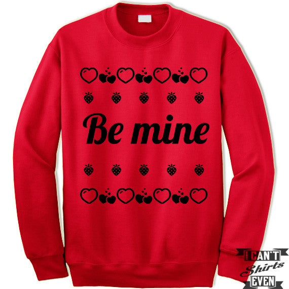 Be Mine Valentines Day Unisex Sweater. Unisex Sweatshirt. Red.