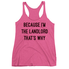 Because I'm The  Landlord That's Why Racerback Tank Top.