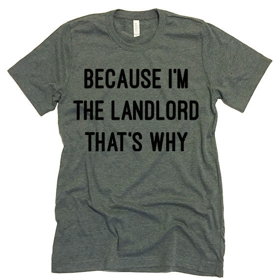 Because I'm The  Landlord That's Why T-shirt