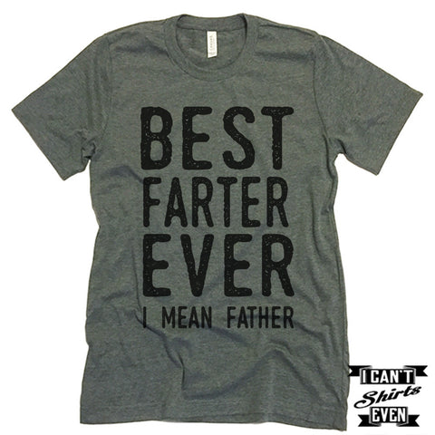 65038cd7 Best Farter Ever I Mean Father Unisex T shirt. Tee. Customized T-shirt