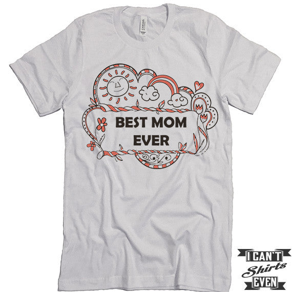 Best Mom Ever Shirt. Best Mom Shirt. Mommy t shirts. Unisex Tee. Gift