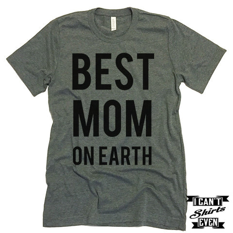 Best Mom On Earth Shirt. Best Mom Shirt. Mommy t shirts. Unisex Tee. Gift
