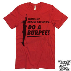 When Life Knocks You Down Do A Burpee! Shirt.