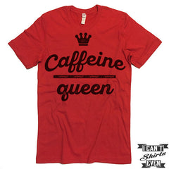 Caffeine Queen T Shirt.