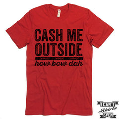 Cash Me Outside How Bow Dah Shirt