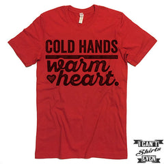 Cold Hands Warm Heart T shirt.