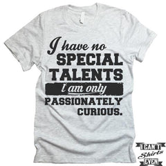 Passionately Curious T-Shirt. Funny Shirt.