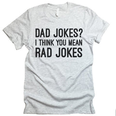 Dad Jokes? I Think You Mean Rad Jokes T-shirt