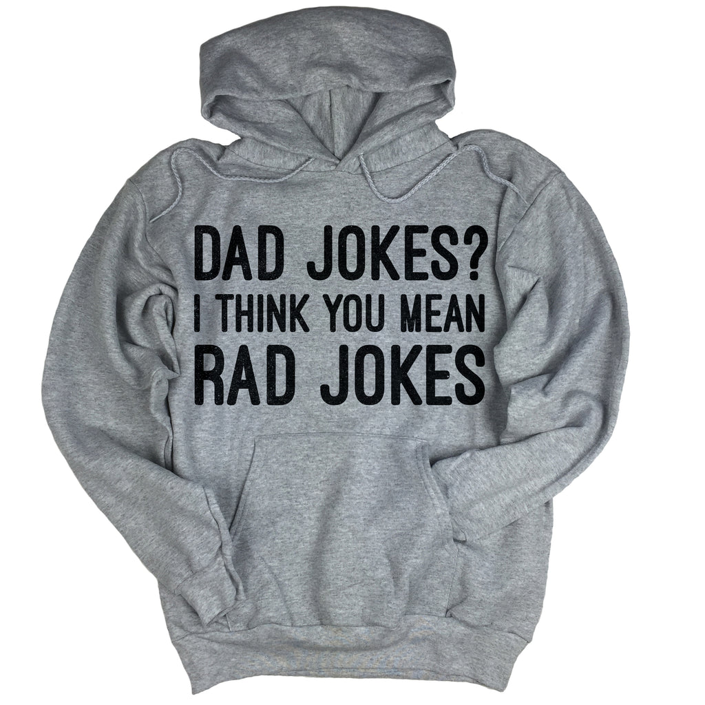 4e54041b Dad Jokes? I Think You Mean Rad Jokes Hoodie. – I Can't Even Shirts
