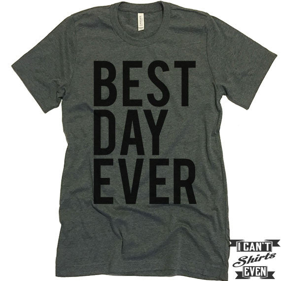 Best Day Ever Unisex T shirt. Tee. Customized T-shirt. Party Shirt.
