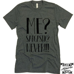 Me? Sarcastic? Never! T shirt. Funny Tee. Customized T-shirt. Sarcasm Shirt