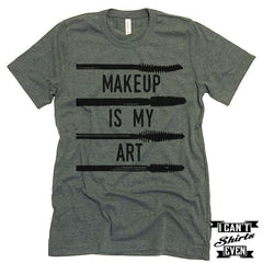 Makeup Is My Art. Unisex Tee. Gift Tshirt. Shirt.