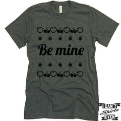 Valentine's Day T shirt. Be Mine. Funny Valentines Day Tee.