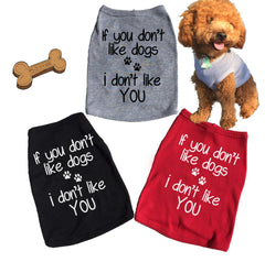 If You Don't Like Dogs I Don't Like You. T shirt.