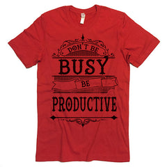 Don't Be Busy Be Productive T-Shirt