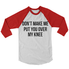 Don't Make Me Put You Over My Knee Baseball Shirt