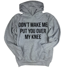 Don't Make Me Put You Over My Knee Hoodie.