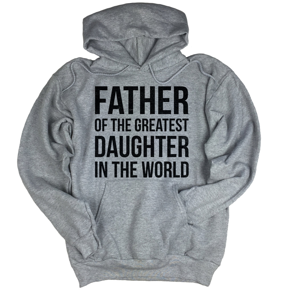 Father Of The Greatest Daughter In The World Hoodie.