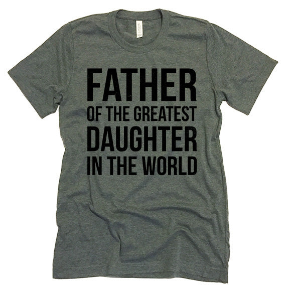 Father Of The Greatest Daughter In The World T-shirt.