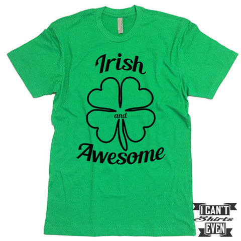 Irish and Awesome Shirt. St. Patrick's Day T Shirt. Shamrock Shirts. Unisex Tee.