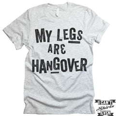 My Legs Are Hangover T-shirt.