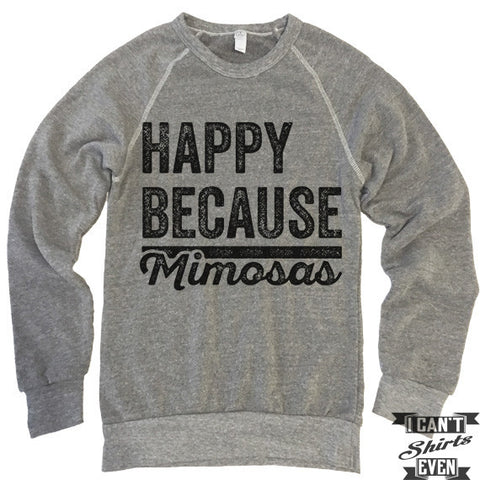 Happy Because Mimosas Sweatshirt.