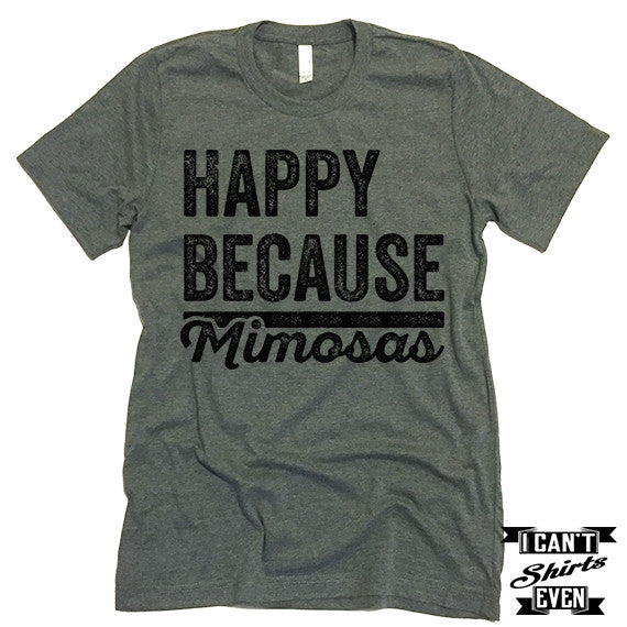 Happy Because Mimosas Shirt. T shirt.