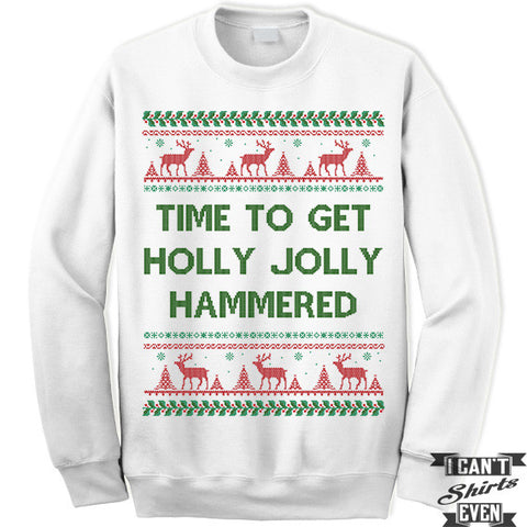 Time To Get Holly Jolly Hammered Sweater. Ugly Christmas.
