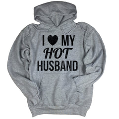 I Love My Hot Husband Hoodie.