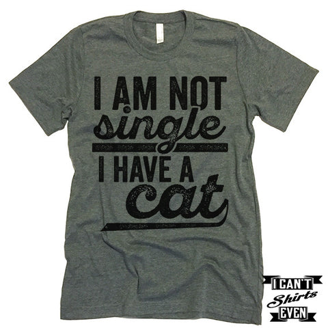 I Am Not Single I Have A Cat T shirt.